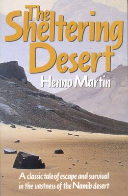 The Sheltering Desert: A Classic Tale of Escape and Survival in the Vastness of the Namib Desert (Paperback)