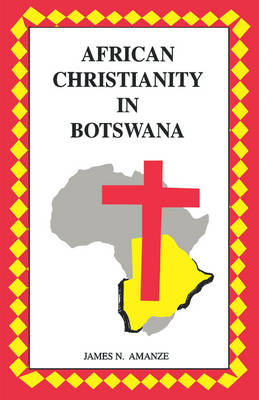 African Christianity in Botswana. the Case of African Independent Churches (Paperback)