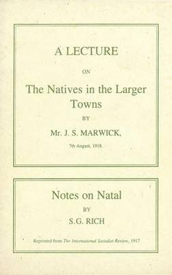 A Lecture on the Natives in the Larger Towns (1918): Notes on Natal (1917) - Colin Webb Natal & Zululand (Paperback)