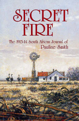 Secret Fire: The 1913-14 South African Journal of Pauline Smith (Paperback)
