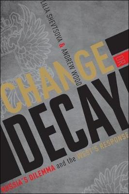 Change or Decay: Russia's Dilemma and the West's Response (Hardback)