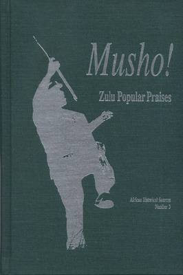 Musho!: Zulu Popular Praises - African Historical Sources Series v. 3 (Hardback)