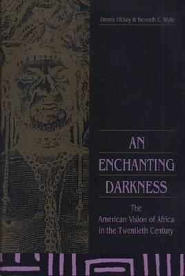 An Enchanting Darkness: American Vision of Africa in the Twentieth Century (Hardback)