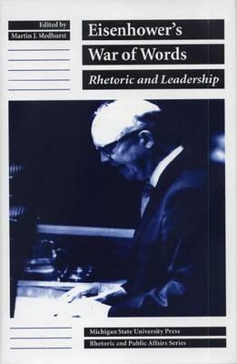 Eisenhower's War of Words: Rhetoric and Leadership - Rhetoric and Public Affairs Series (Hardback)