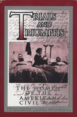 Trials and Triumphs: The Women of the American Civil War (Hardback)