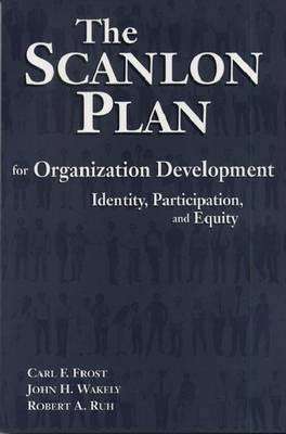 Scanlon Plan for Organization Development: Identity, Participation and Equity (Paperback)
