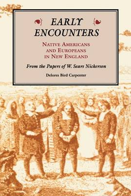Early Encounters: Native Americans and Europeans in New England - From the Papers of W.Sears Nickerson (Paperback)