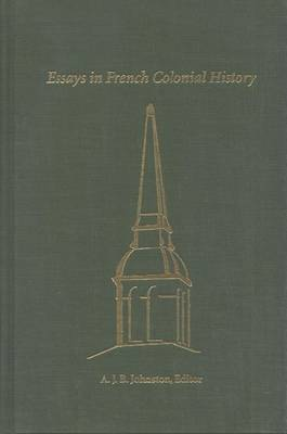 French Colonial Historical Society Meeting Proceedings: Essays in French Colonial History 21st (Hardback)