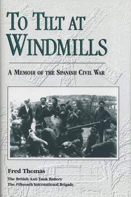 To Tilt at Windmills: Memoir of the Spanish Civil War (Paperback)