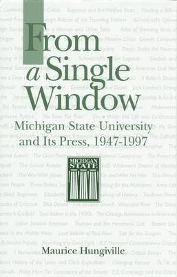 From a Single Window: Michigan State University and Its Press, 1947-1997 (Hardback)