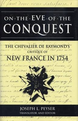 On the Eve of the Conquest: Chevalier De Raymond's Critique of New France in 1754 (Hardback)