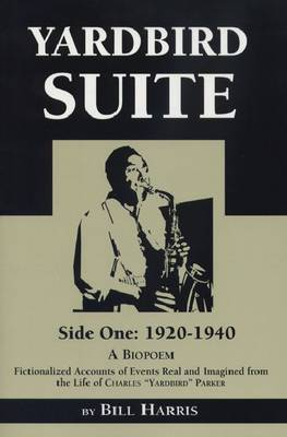 Yardbird Suite: Side One - 1920-1940 - Fictionalized Accounts of Events Real and Imagined - Lotus Poetry S. (Paperback)