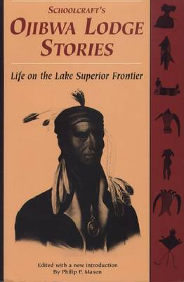 Schoolcraft's Ojibwa Lodge Stories: Life on the Lake Superior Frontier (Paperback)