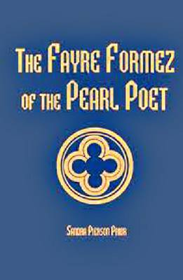 The Fayre Formez of the Pearl Poet - Mediaeval Texts & Studies S. No. 18 (Hardback)