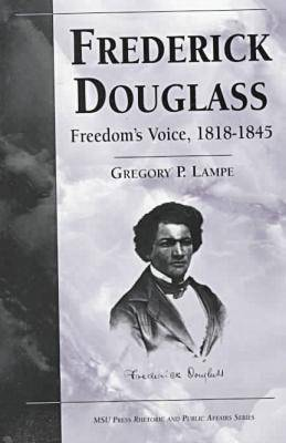 Frederick Douglass: Freedom's Voice, 1818-45 - Rhetoric and Public Affairs Series (Hardback)