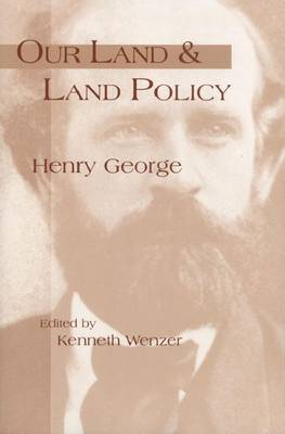 Our Land and Land Policy: Speeches, Lectures, and Miscellaneous Writings (Paperback)