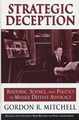 Strategic Deception: Rhetoric, Science and Politics in Missile Defense Advocacy - Rhetoric and Public Affairs Series (Paperback)