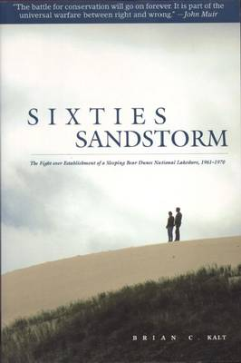 Sixties Sandstorm: The Fight Over Establishment of a Sleeping Bear Dunes National Lakeshore, 1961-1970 (Paperback)