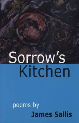 Sorrow's Kitchen: Poems by James Sallis (Paperback)
