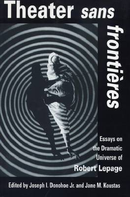 Theater Sans Frontieres: Essays on the Dramatic Universe of Robert Lepage (Hardback)