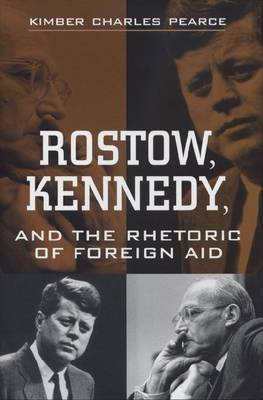 Rostow Kennedy and the Rhetoric of Foreign Aid (Hardback)