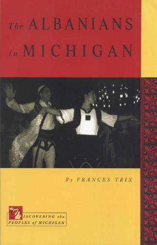 The Albanians in Michigan - Discovering the Peoples of Michigan (Paperback)