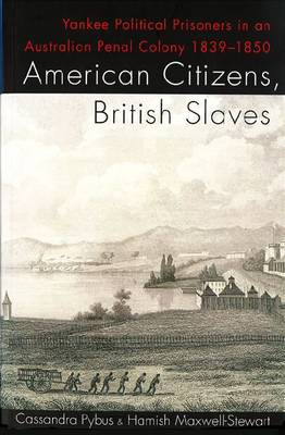 American Citizens, British Slaves: Yankee Political Prisoners in an Australian Penal Colony 1839-1850 (Paperback)