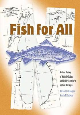Fish for All: An Oral History of Multiple Claims and Divided Sentiment on Lake Michigan - Michigan And The Great Lakes (Hardback)