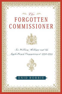 The Forgotten Commissioner: Sir William Mildmay and the Anglo-French Commission of 1750-1755 (Hardback)
