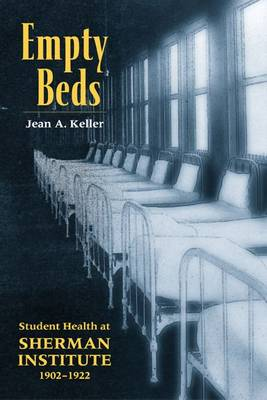 Empty Beds: Indian Student Health at Sherman Institute 1902-1922 - Native American S. (Paperback)