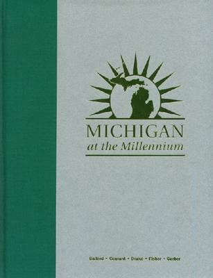 Michigan at the Millennium: A Benchmark and Analysis of Its Fiscal and Economic Structure (Hardback)