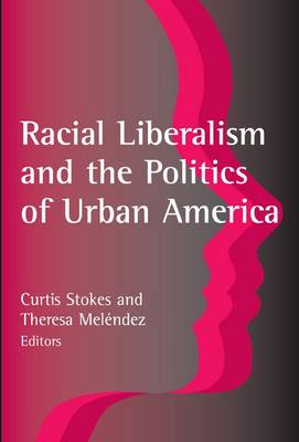 Racial Liberalism and the Politics of Urban America (Paperback)