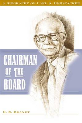 Chairman of the Board: A Biography of Carl A. Gerstacker (Hardback)
