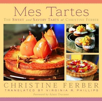 Mes Tartes: The Sweet and Savory Tarts of Christine Ferber (Hardback)