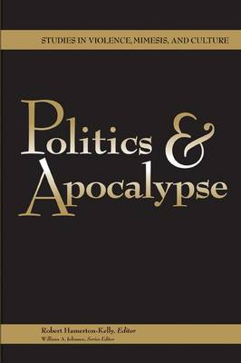 Politics and Apocalypse - Studies in Violence, Mimesis, and Culture Series (Paperback)