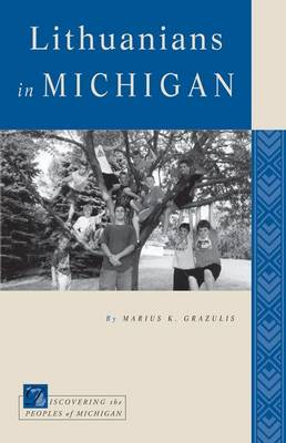 Lithuanians in Michigan - Discovering the Peoples of Michigan (Paperback)