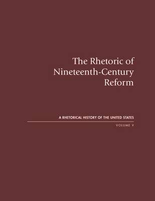 The Rhetoric of Nineteenth-century Reform (Hardback)