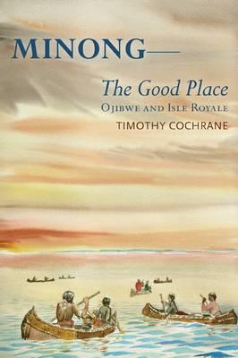 Minong: The Good Place - Ojibwe and Isle Royale (Paperback)