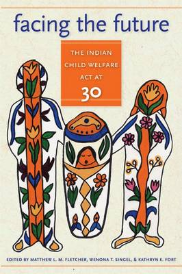 Facing the Future: the Indian Child Welfare Act at 30 (Paperback)