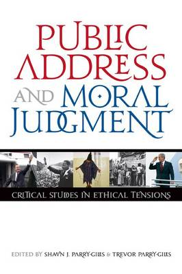 Public Address and Moral Judgement: Critical Studies in Ethical Tensions - Rhetoric & Public Affairs (Hardback)