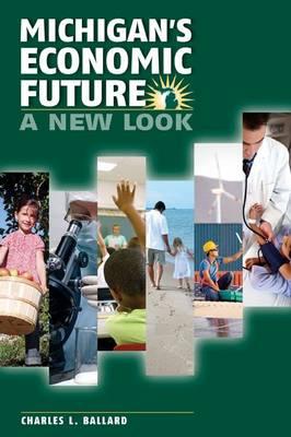 Michigans Economic Future: A New Look (Paperback)