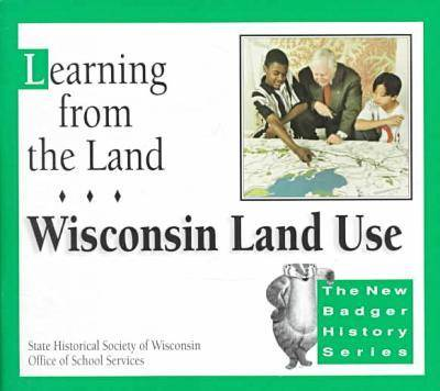 Learning from the Land: Wisconsin Land Use - New Badger History S. (Paperback)