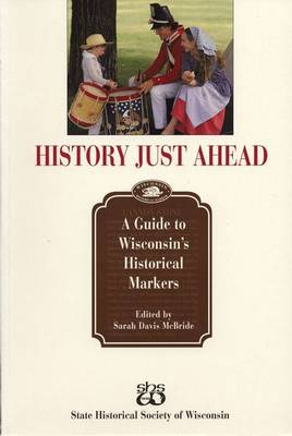 History Just Ahead: A Guide to Wisconsin's Historical Markers (Paperback)