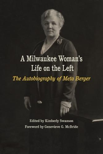 A Milwaukee Woman's Life on the Left: The Autobiography of Meta Berger (Paperback)
