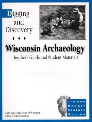 Digging and Discovery: Wisconsin Archaeology: Teacher's Guide and Student Materials (Paperback)