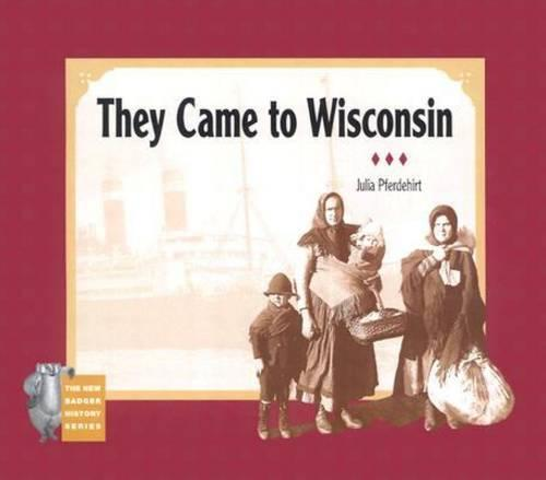 They Came to Wisconsin - New Badger History S. (Paperback)