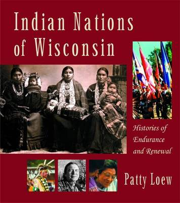 Indian Nations of Wisconsin: Histories of Endurance and Renewal (Hardback)
