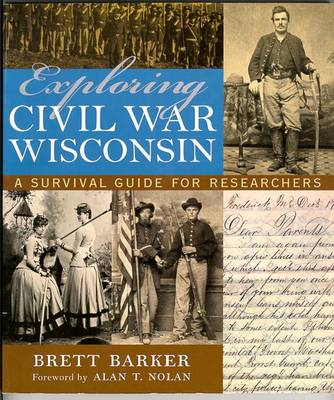 Exploring Civil War Wisconsin: A Survival Guide for Researchers (Paperback)
