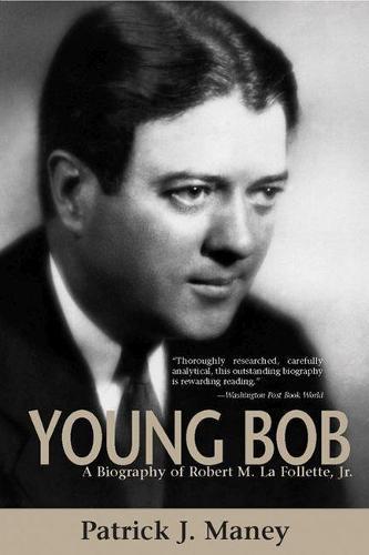 Young Bob: A Biography of Robert M. La Follette, Jr. (Hardback)