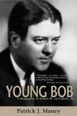 Young Bob: A Biography of Robert M. La Follette, Jr. (Paperback)